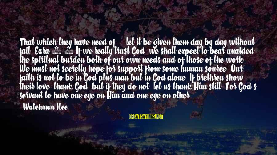 Dare To Believe Sayings By Watchman Nee: That which they have need of ... let it be given them day by day