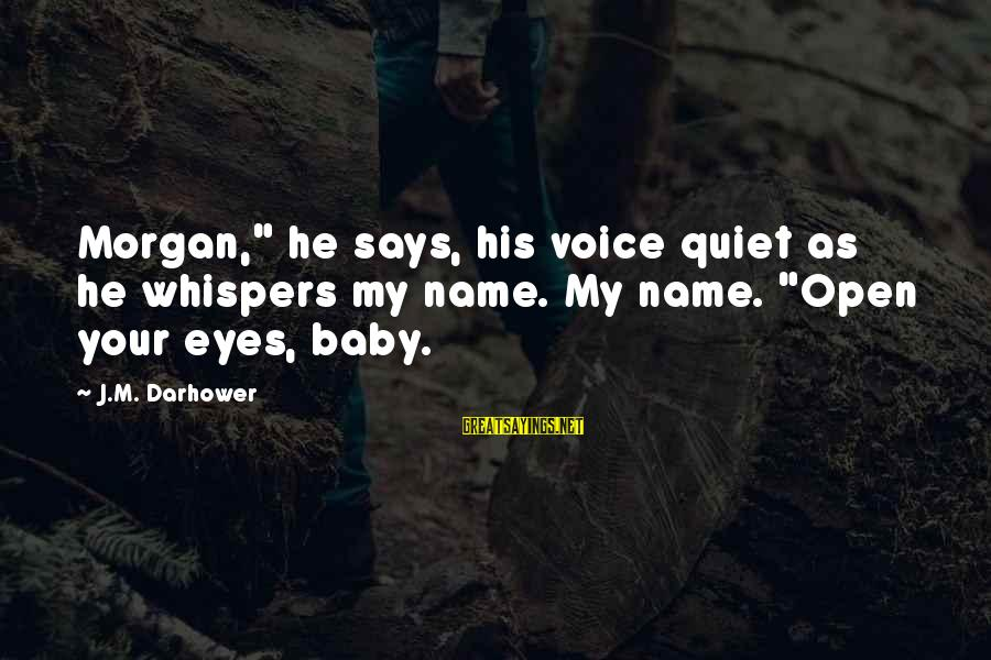 """Darhower Sayings By J.M. Darhower: Morgan,"""" he says, his voice quiet as he whispers my name. My name. """"Open your"""