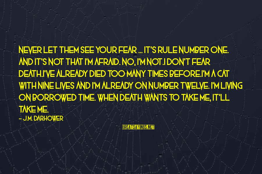 Darhower Sayings By J.M. Darhower: Never let them see your fear ... it's rule number one. And it's not that