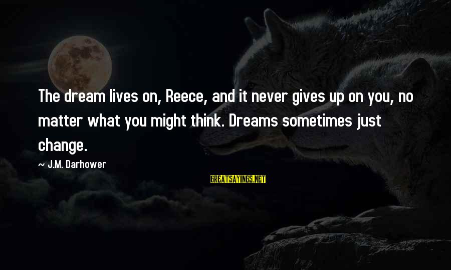 Darhower Sayings By J.M. Darhower: The dream lives on, Reece, and it never gives up on you, no matter what