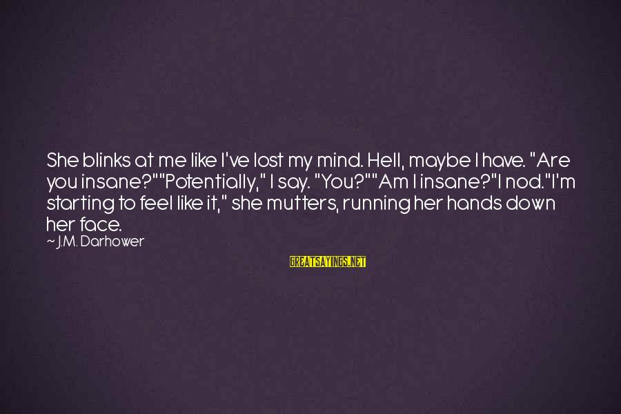 """Darhower Sayings By J.M. Darhower: She blinks at me like I've lost my mind. Hell, maybe I have. """"Are you"""