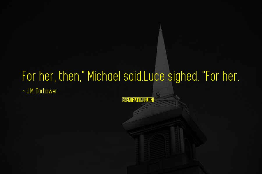 """Darhower Sayings By J.M. Darhower: For her, then,"""" Michael said.Luce sighed. """"For her."""