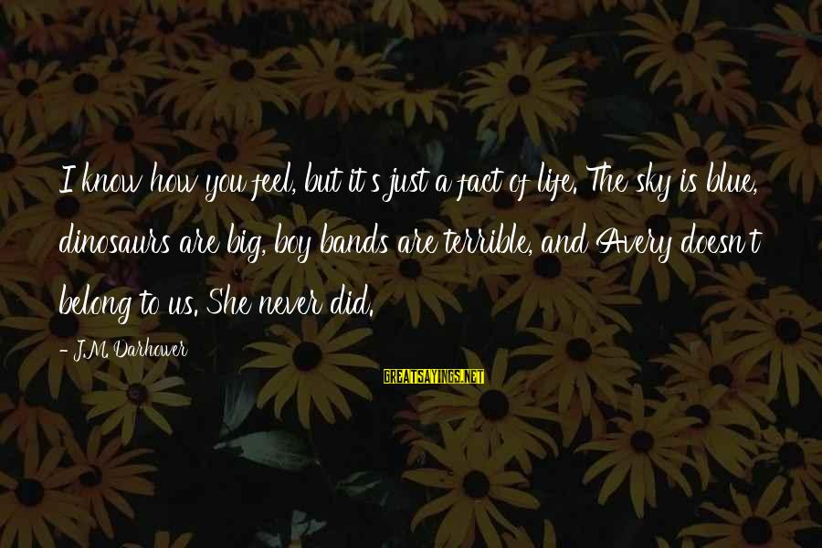 Darhower Sayings By J.M. Darhower: I know how you feel, but it's just a fact of life. The sky is