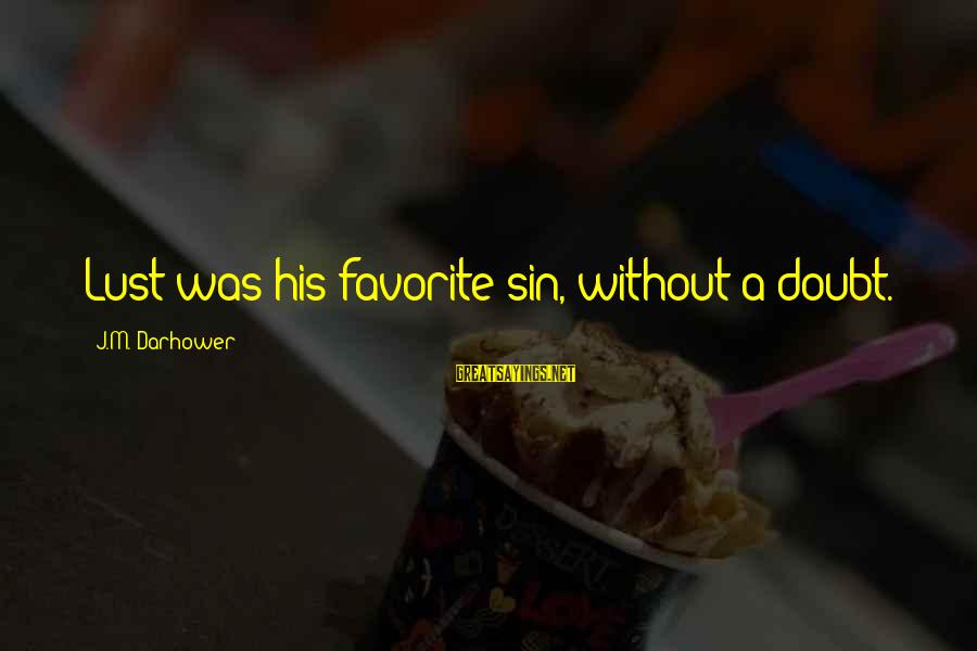 Darhower Sayings By J.M. Darhower: Lust was his favorite sin, without a doubt.