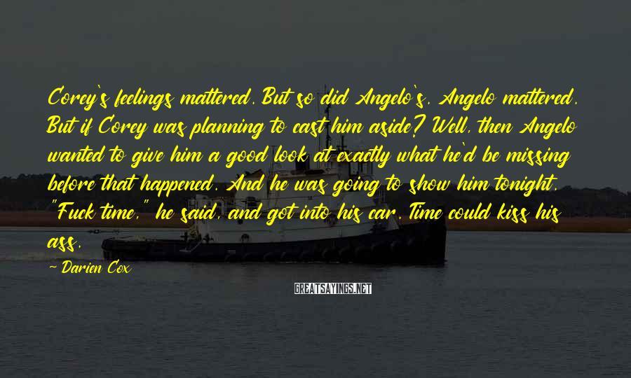 Darien Cox Sayings: Corey's feelings mattered. But so did Angelo's. Angelo mattered. But if Corey was planning to