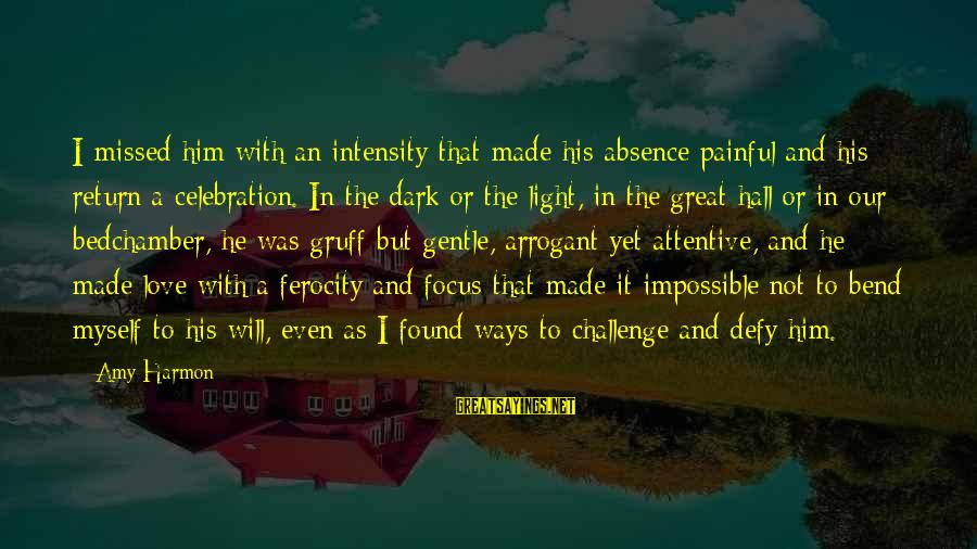 Dark But Beautiful Sayings By Amy Harmon: I missed him with an intensity that made his absence painful and his return a