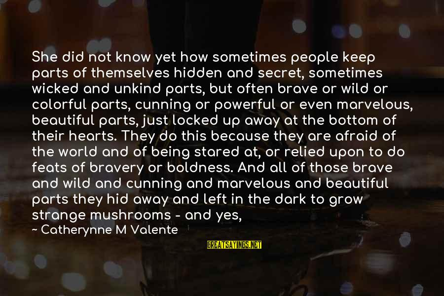 Dark But Beautiful Sayings By Catherynne M Valente: She did not know yet how sometimes people keep parts of themselves hidden and secret,