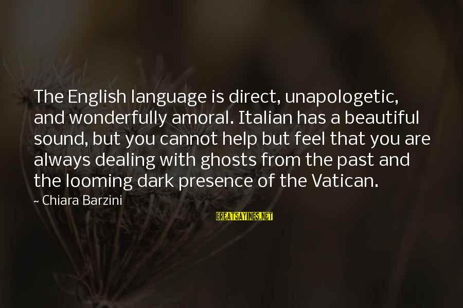 Dark But Beautiful Sayings By Chiara Barzini: The English language is direct, unapologetic, and wonderfully amoral. Italian has a beautiful sound, but