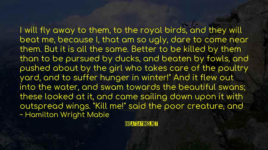 Dark But Beautiful Sayings By Hamilton Wright Mabie: I will fly away to them, to the royal birds, and they will beat me,