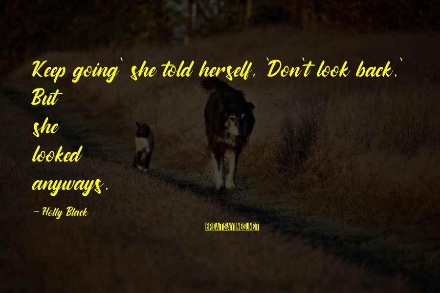 Dark But Beautiful Sayings By Holly Black: Keep going' she told herself, 'Don't look back.' But she looked anyways.