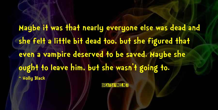 Dark But Beautiful Sayings By Holly Black: Maybe it was that nearly everyone else was dead and she felt a little bit