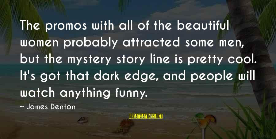 Dark But Beautiful Sayings By James Denton: The promos with all of the beautiful women probably attracted some men, but the mystery