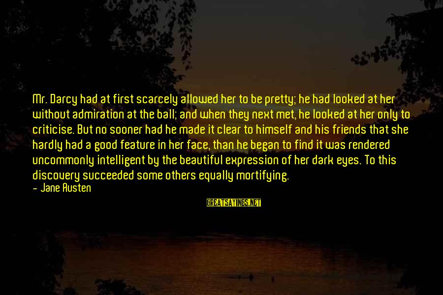 Dark But Beautiful Sayings By Jane Austen: Mr. Darcy had at first scarcely allowed her to be pretty; he had looked at