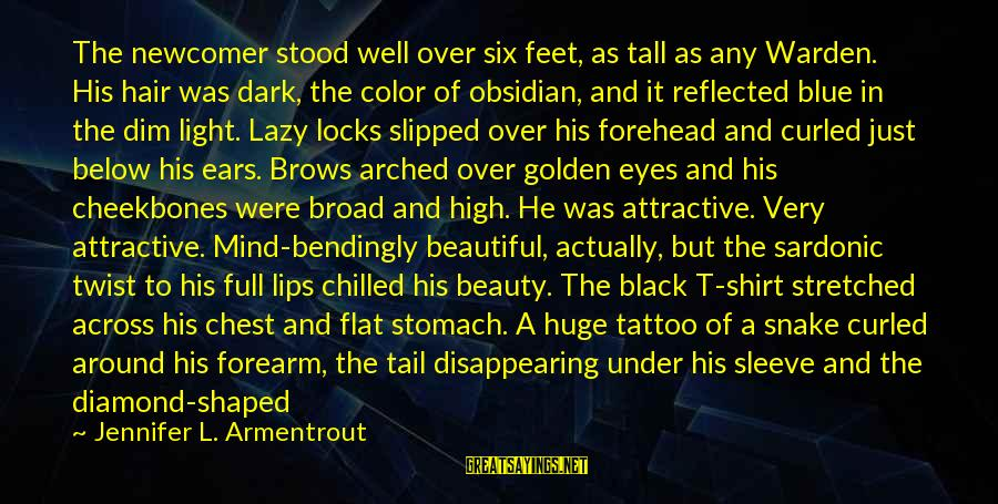 Dark But Beautiful Sayings By Jennifer L. Armentrout: The newcomer stood well over six feet, as tall as any Warden. His hair was