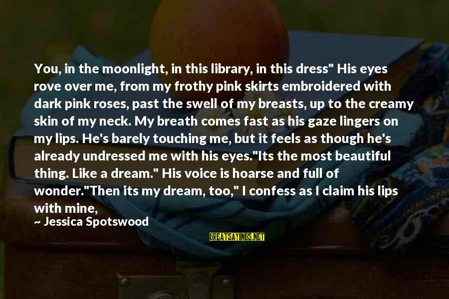 """Dark But Beautiful Sayings By Jessica Spotswood: You, in the moonlight, in this library, in this dress"""" His eyes rove over me,"""