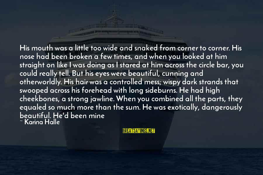 Dark But Beautiful Sayings By Karina Halle: His mouth was a little too wide and snaked from corner to corner. His nose