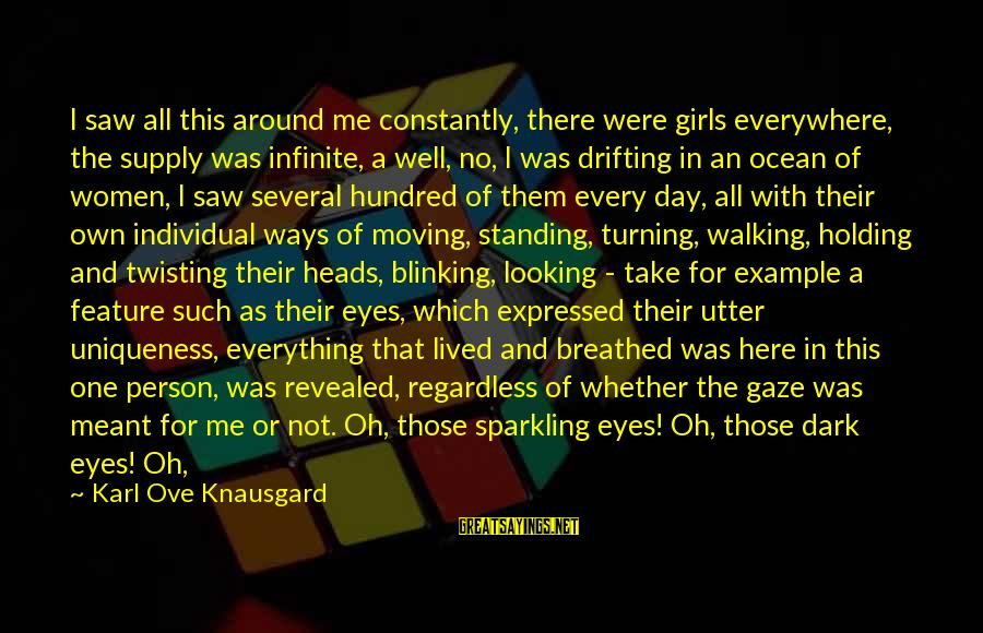 Dark But Beautiful Sayings By Karl Ove Knausgard: I saw all this around me constantly, there were girls everywhere, the supply was infinite,