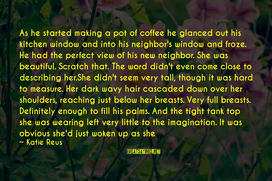 Dark But Beautiful Sayings By Katie Reus: As he started making a pot of coffee he glanced out his kitchen window and