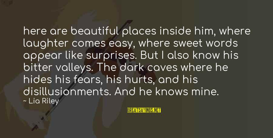 Dark But Beautiful Sayings By Lia Riley: here are beautiful places inside him, where laughter comes easy, where sweet words appear like