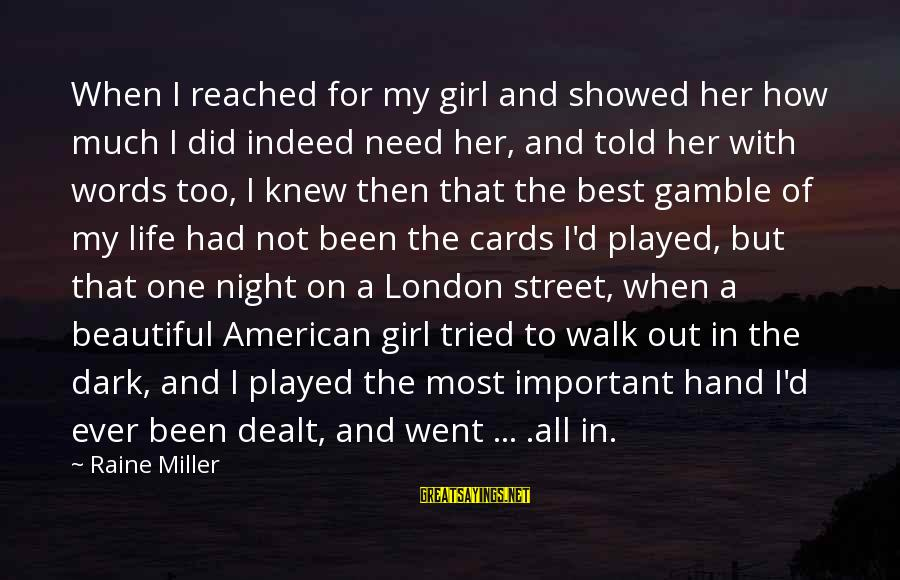 Dark But Beautiful Sayings By Raine Miller: When I reached for my girl and showed her how much I did indeed need