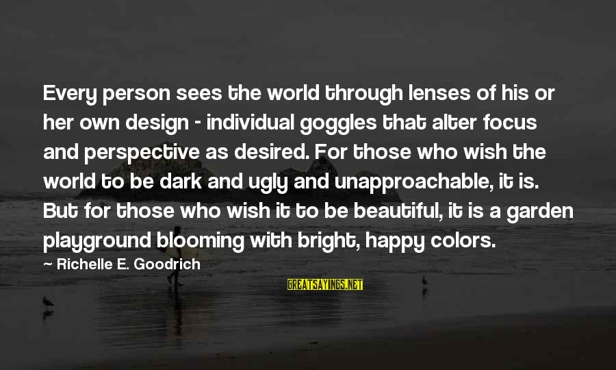 Dark But Beautiful Sayings By Richelle E. Goodrich: Every person sees the world through lenses of his or her own design - individual