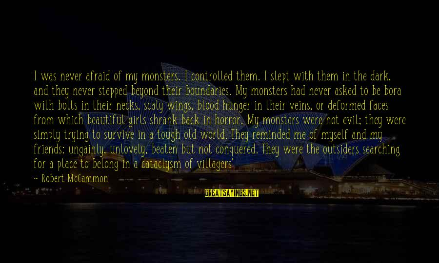 Dark But Beautiful Sayings By Robert McCammon: I was never afraid of my monsters. I controlled them. I slept with them in