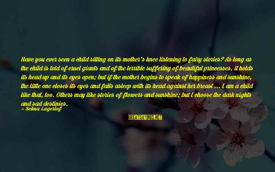 Dark But Beautiful Sayings By Selma Lagerlof: Have you ever seen a child sitting on its mother's knee listening to fairy stories?