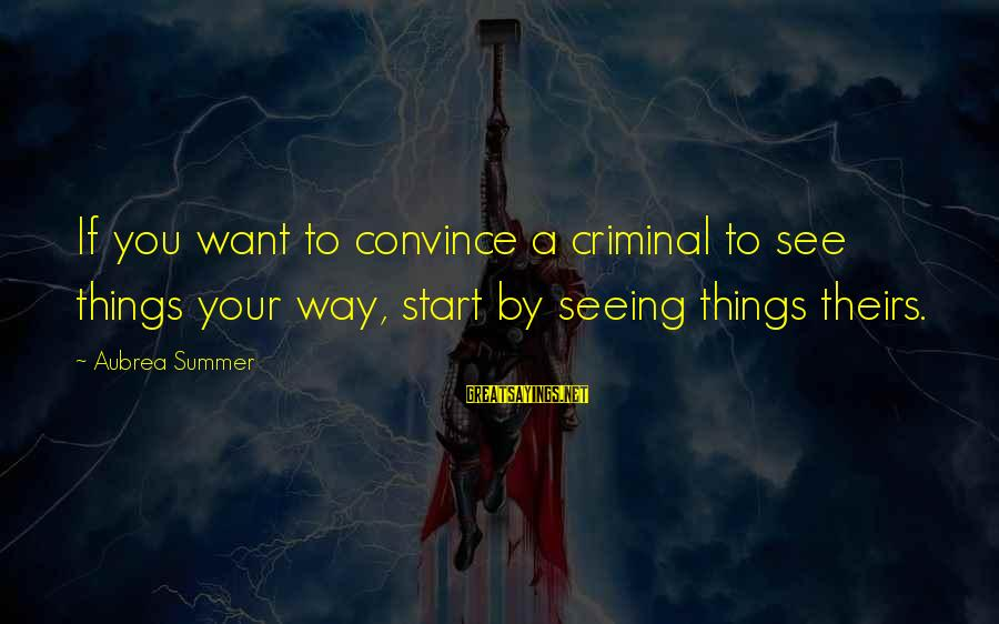Dark Humor Sayings By Aubrea Summer: If you want to convince a criminal to see things your way, start by seeing