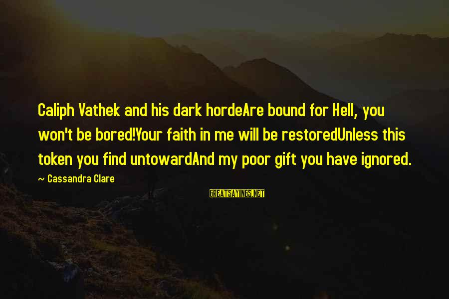 Dark Humor Sayings By Cassandra Clare: Caliph Vathek and his dark hordeAre bound for Hell, you won't be bored!Your faith in