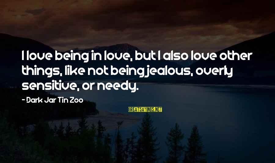 Dark Humor Sayings By Dark Jar Tin Zoo: I love being in love, but I also love other things, like not being jealous,