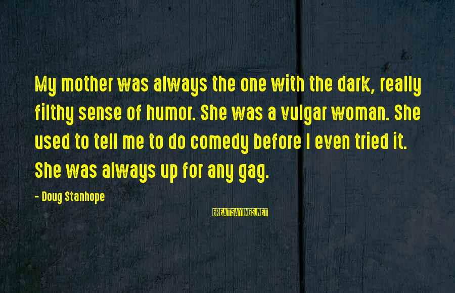Dark Humor Sayings By Doug Stanhope: My mother was always the one with the dark, really filthy sense of humor. She