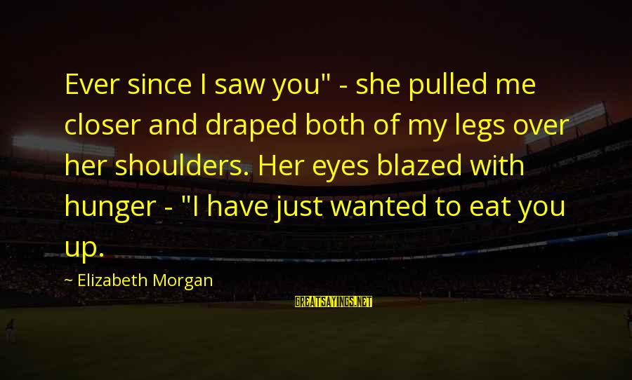 "Dark Humor Sayings By Elizabeth Morgan: Ever since I saw you"" - she pulled me closer and draped both of my"