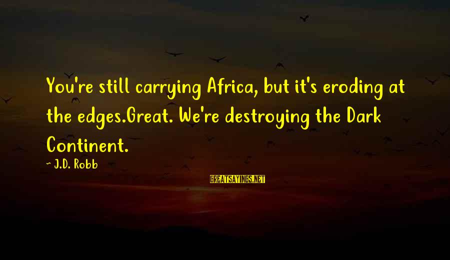 Dark Humor Sayings By J.D. Robb: You're still carrying Africa, but it's eroding at the edges.Great. We're destroying the Dark Continent.
