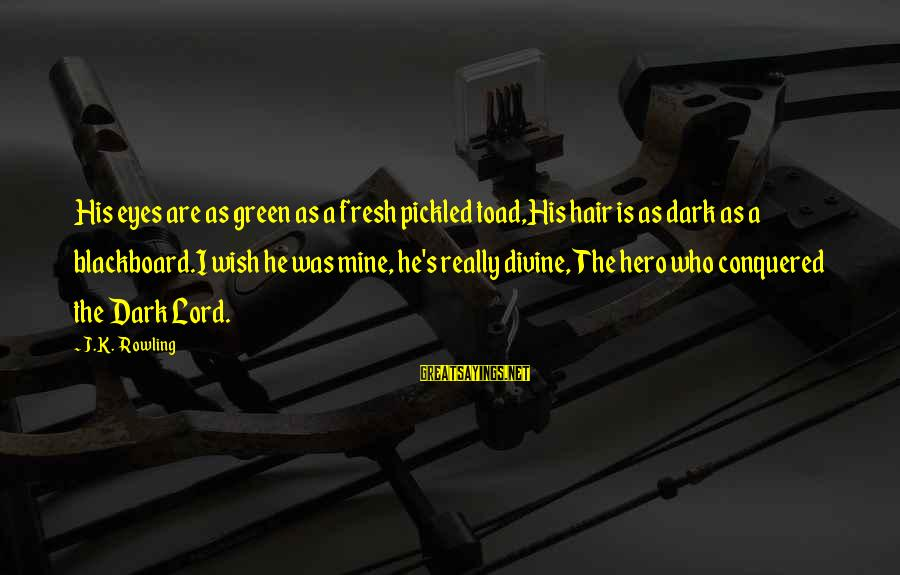 Dark Humor Sayings By J.K. Rowling: His eyes are as green as a fresh pickled toad,His hair is as dark as