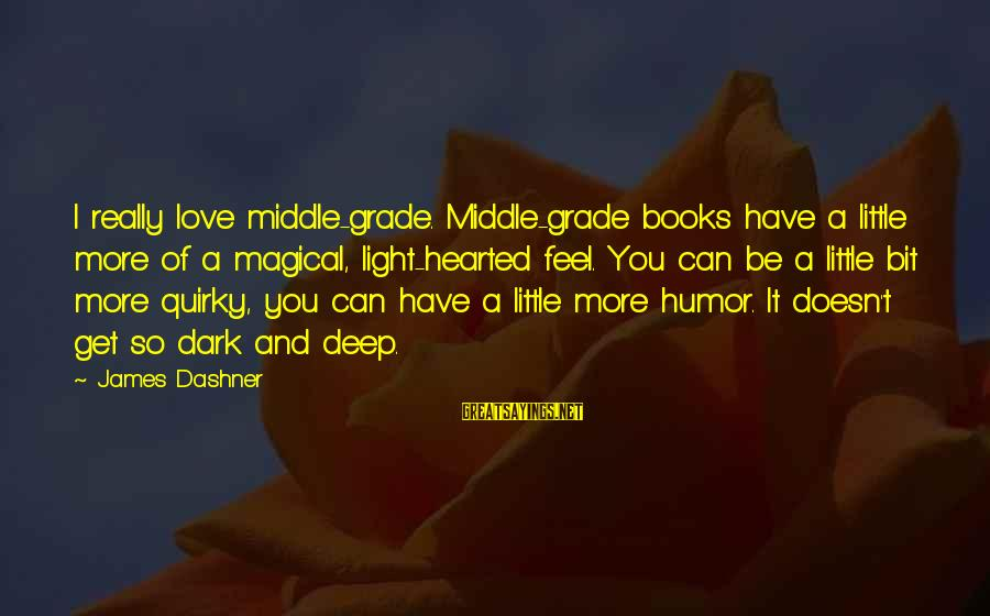 Dark Humor Sayings By James Dashner: I really love middle-grade. Middle-grade books have a little more of a magical, light-hearted feel.