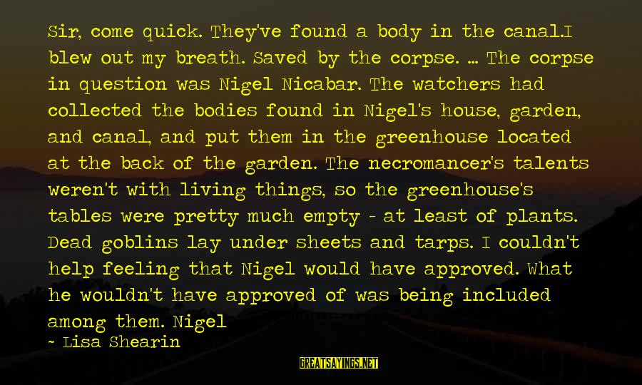 Dark Humor Sayings By Lisa Shearin: Sir, come quick. They've found a body in the canal.I blew out my breath. Saved