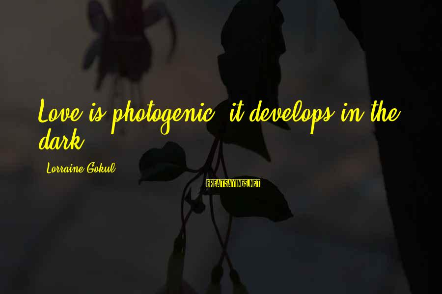 Dark Humor Sayings By Lorraine Gokul: Love is photogenic, it develops in the dark.