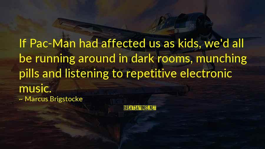 Dark Humor Sayings By Marcus Brigstocke: If Pac-Man had affected us as kids, we'd all be running around in dark rooms,