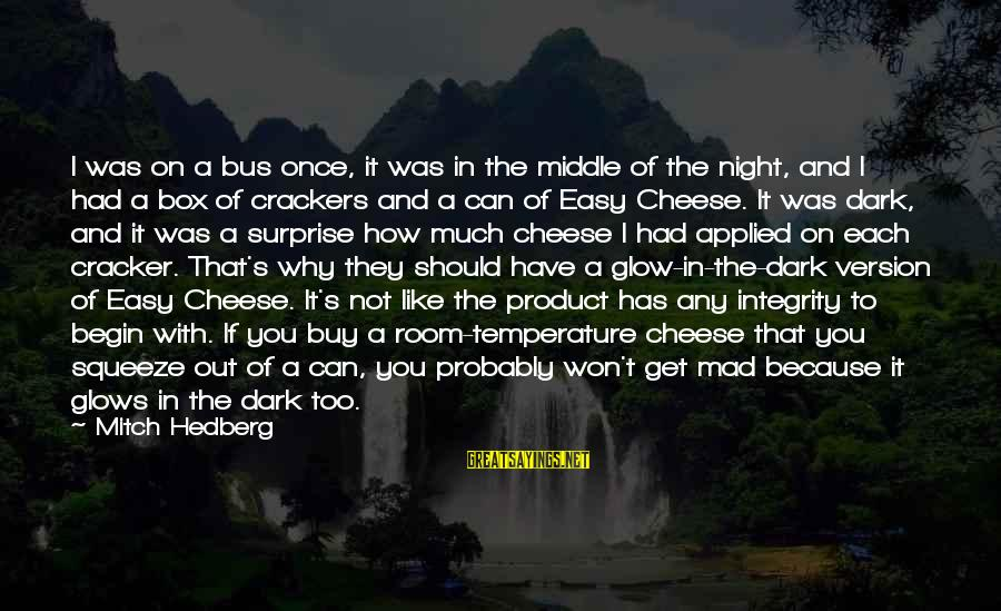 Dark Humor Sayings By Mitch Hedberg: I was on a bus once, it was in the middle of the night, and