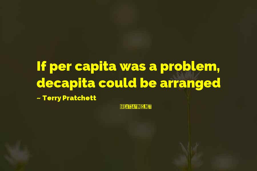 Dark Humor Sayings By Terry Pratchett: If per capita was a problem, decapita could be arranged