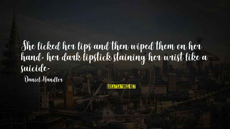 Dark Lipstick Sayings By Daniel Handler: She licked her lips and then wiped them on her hand, her dark lipstick staining