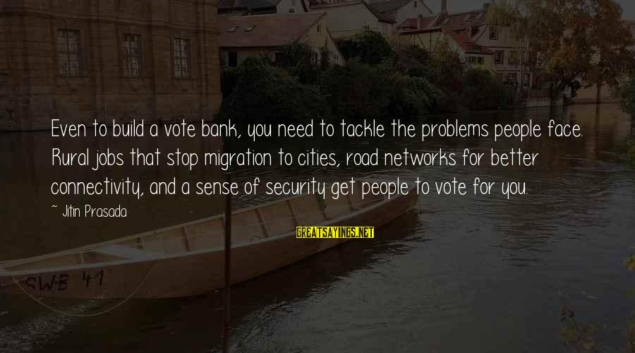 Dark Lipstick Sayings By Jitin Prasada: Even to build a vote bank, you need to tackle the problems people face. Rural