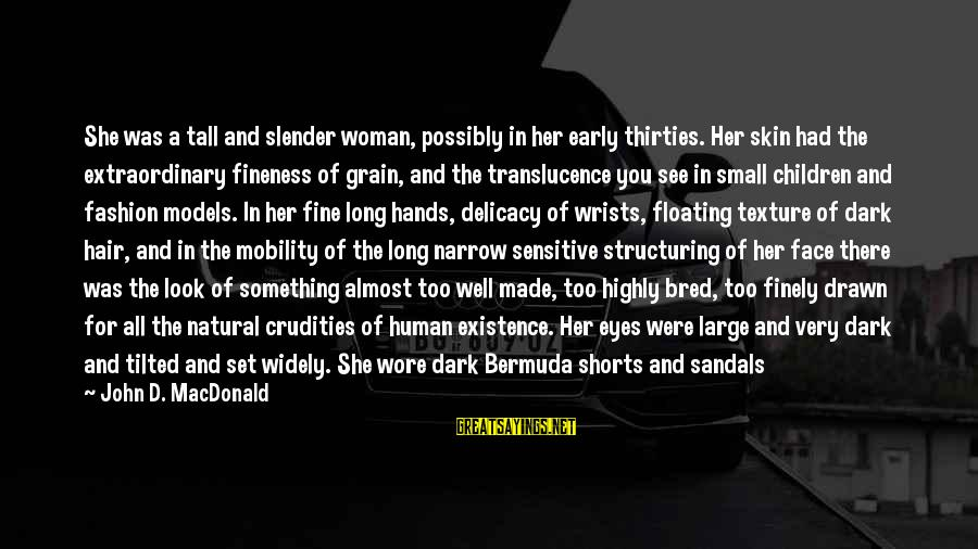 Dark Lipstick Sayings By John D. MacDonald: She was a tall and slender woman, possibly in her early thirties. Her skin had