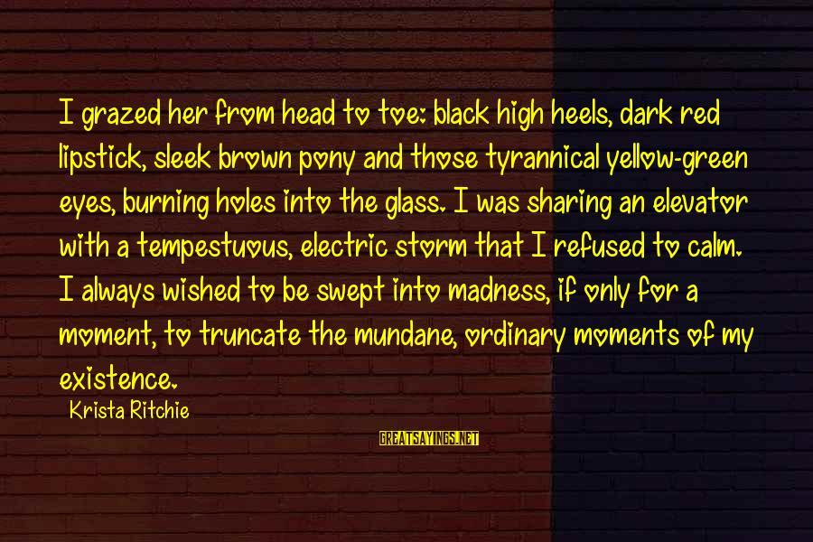 Dark Lipstick Sayings By Krista Ritchie: I grazed her from head to toe: black high heels, dark red lipstick, sleek brown