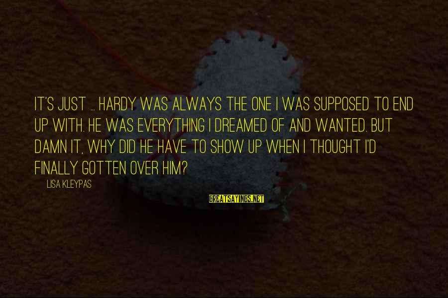 Dark Lipstick Sayings By Lisa Kleypas: It's just ... Hardy was always the one I was supposed to end up with.
