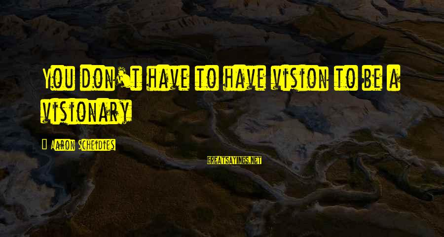 Dark Tower Love Sayings By Aaron Scheidies: You don't have to have vision to be a visionary
