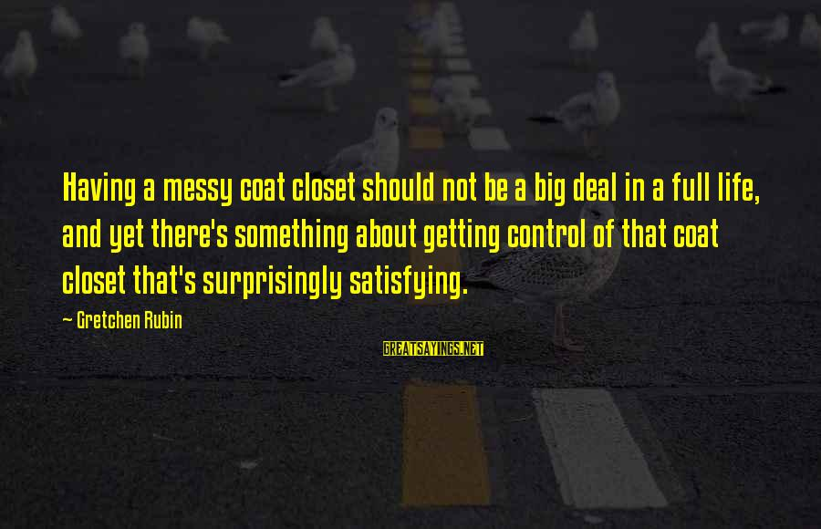 Dark Tower Love Sayings By Gretchen Rubin: Having a messy coat closet should not be a big deal in a full life,