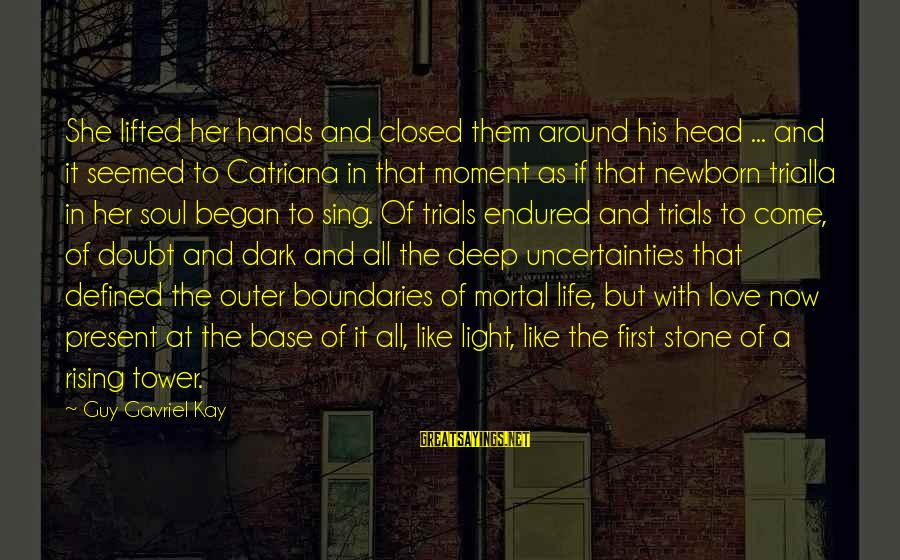 Dark Tower Love Sayings By Guy Gavriel Kay: She lifted her hands and closed them around his head ... and it seemed to