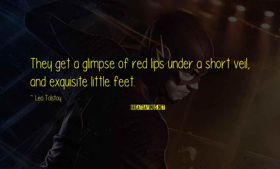 Dark Tower Love Sayings By Leo Tolstoy: They get a glimpse of red lips under a short veil, and exquisite little feet.