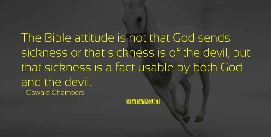 Dark Tower Love Sayings By Oswald Chambers: The Bible attitude is not that God sends sickness or that sickness is of the